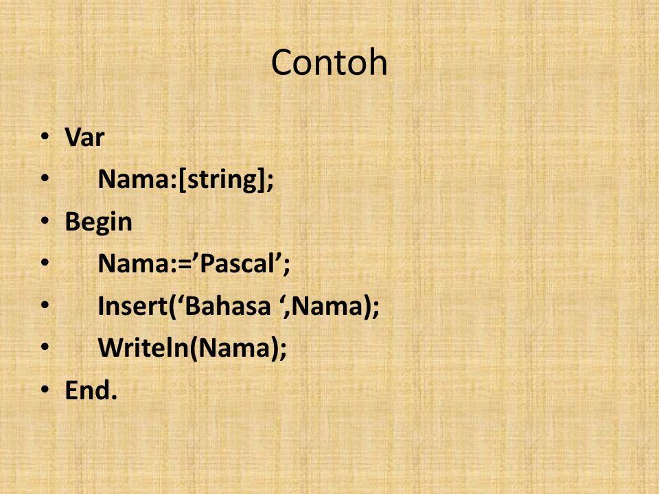 Contoh Var Nama:[string]; Begin Nama:='Pascal';